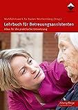 Lehrbuch für Betreuungsassistenten: Alles für die praktische Umsetzung (Altenpflege)