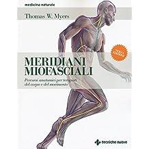 Meridiani miofasciali. Percorsi anatomici per i terapisti del corpo e del movimento (Medicina naturale)