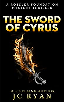 The Sword of Cyrus: A Thriller (A Rossler Foundation Mystery Book 4) by [Ryan, JC]