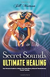 Secret Sounds: Ultimate Healing: Your Personal Guide to a Better Life Using Sharry Edwards' Revolutionary Secret Sounds by Jill Ingeborg Mattson (2011-09-30)