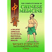 [Complete Book of Chinese Medicine: A Holistic Approach to Physical, Emotional and Mental Health] (By: Wong Kiew Kit) [published: March, 2006]