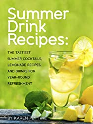 Summer Drink Recipes: The Tastiest Summer Cocktails, Lemonade Recipes, And Drinks For Year-Round Refreshment (Tastiest Drink Recipes Cookbooks Book 1) (English Edition)