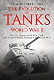 #2: The Evolution of Tanks in World War II: The Development of New Tanks and Tactics during History's Deadliest War