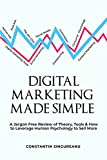DIGITAL MARKETING MADE SIMPLE: A Jargon Free Review of Theory, Tools & Leveraging Human Psychology to SELL MORE (English Edition)