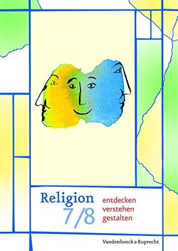 Religion entdecken - verstehen - gestalten 7/8. Schuljahr