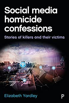 Social media homicide confessions: Stories of killers and their victims by [Yardley, Elizabeth]