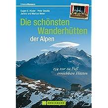 Die schönsten Wanderhütten der Alpen: 234 nur zu Fuß erreichbare Hütten (Erlebnis Wandern)
