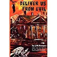 Deliver Us from Evil: True Cases of Haunted Houses and Demonic Attacks