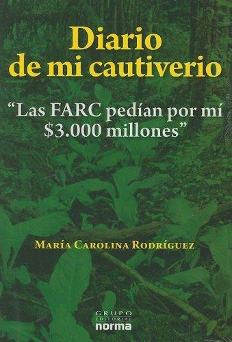 Diario de Mi Cautiverio: Las FARC Pedian Por Mi $3.000 Millones (Coleccion Historias No Contadas)