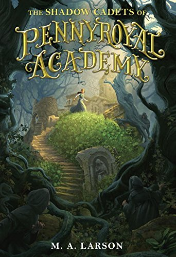 The Shadow Cadets of Pennyroyal Academy by M.A. Larson (2016-06-14)