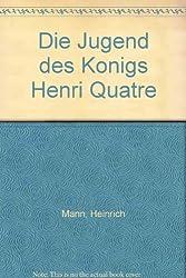 Die Jugend des Konigs Henri Quatre