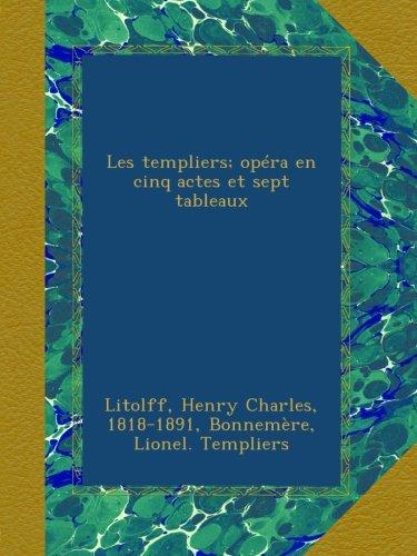 Les templiers; opéra en cinq actes et sept tableaux par Henry Charles, 1818-1891, . Litolff
