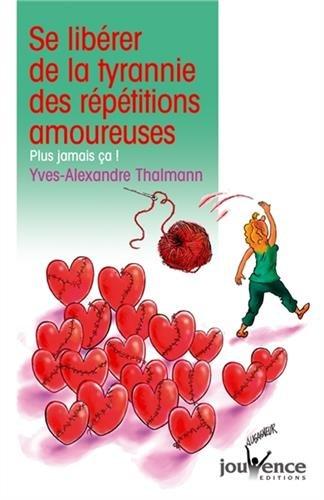 Se libérer de la tyrannie des répétitions amoureuses : Plus jamais ça !