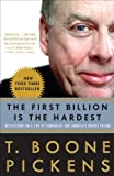 The First Billion Is the Hardest: Reflections on a Life of Comebacks and America's Energy Future by T. Boone Pickens (2009-09-08)