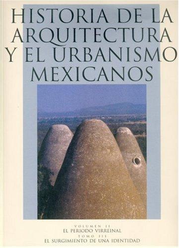 Descargar Libro Libro Historia de La Arquitectura y El Urbanismo Mexicanos. Volumen II: El Periodo Virreinal, Tomo III: El Surguimiento de Una Identidad: 2-3 (Arte Universal) de Alberto J. Olvera