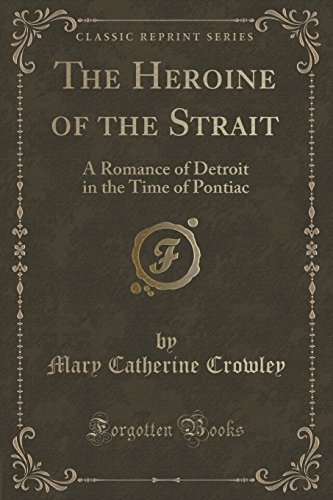 the-heroine-of-the-strait-a-romance-of-detroit-in-the-time-of-pontiac-classic-reprint-by-mary-cather