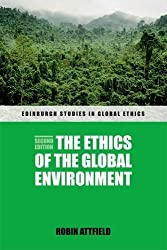 The Ethics of the Global Environment (Edinburgh Studies in Global Ethics EUP) by Robin Attfield (2015-03-01)
