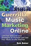 Telecharger Livres Guerrilla Music Marketing Online 129 Free Low Cost Strategies to Promote Sell Your Music on the Internet by Baker Bob 2012 Paperback (PDF,EPUB,MOBI) gratuits en Francaise