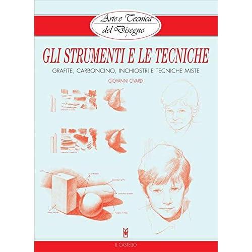 Arte E Tecnica Del Disegno - 1 - Gli Strumenti E Le Tecniche (Civardi)