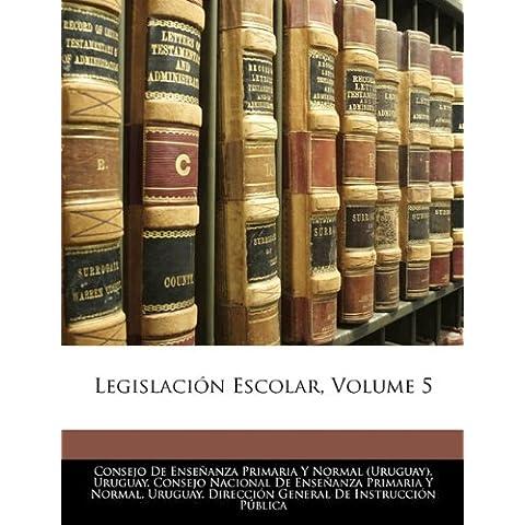 Legislación Escolar, Volume 5