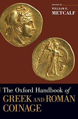 The Oxford Handbook of Greek and Roman Coinage (Oxford Handbooks in Classics and Ancient History): Written by William Metcalf, 2012 Edition, Publisher: OUP USA [Hardcover]