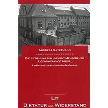 """Die Erziehung zum """"neuen"""" Menschen im Jugendwerkhof Torgau: Ein Beitrag zum kulturellen Gedächtnis"""