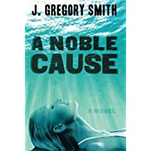 A Noble Cause by J. Gregory Smith (2012-01-16)