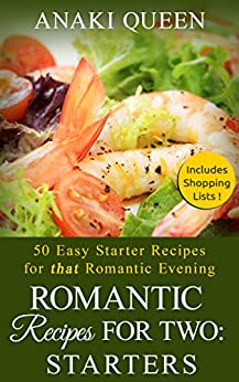 romantic recipes for two starters 50 easy starter