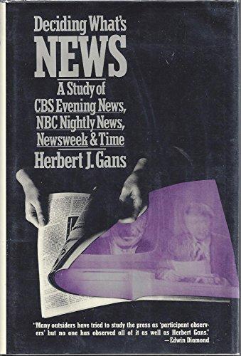deciding-whats-news-a-study-of-cbs-evening-news-nbc-nightly-news-newsweek-and-time-by-herbert-j-gans