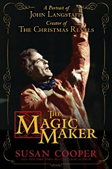 The Magic Maker: A Portrait of John Langstaff, Creator of the Christmas Revels by [Cooper, Susan]