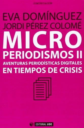Microperiodismos II: Aventuras periodísticas digitales en tiempos de crisis (Manuales)
