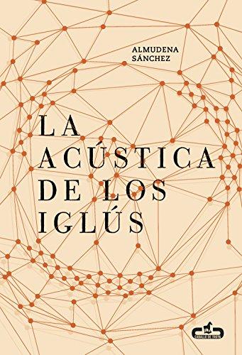 La acústica de los iglús (Caballo de Troya 2016, 5) por Almudena Sánchez