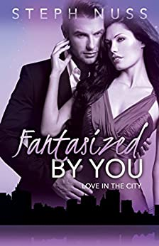 Fantasized By You (Love in the City Book 2) by [Nuss, Steph]
