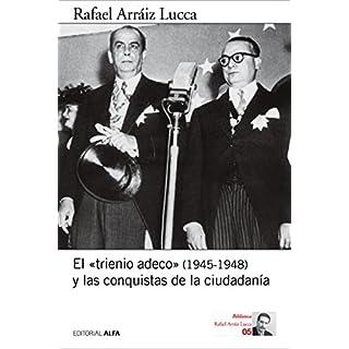 El «trienio adeco» (1945-1948) y las conquistas de la ciudadanía (Biblioteca Rafael Arráiz Lucca nº 5) (Spanish Edition)