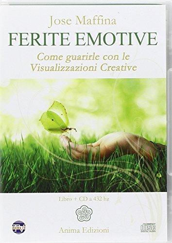Ferite emotive. Come guarirle con le visualizzazioni creative. Con CD Audio