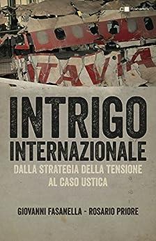 Intrigo internazionale: Perché la guerra in Italia. Le verità che non si sono mai potute dire di [Fasanella, Giovanni, Priore, Rosario]