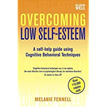 Overcoming Low Self-Esteem, 1st Edition: A Self-Help Guide Using Cognitive Behavioral Techniques (Overcoming Books) (English Edition)