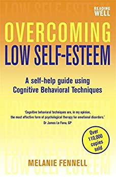 Overcoming Low Self-Esteem, 1st Edition: A Self-Help Guide Using Cognitive Behavioral Techniques (Overcoming Books) by [Fennell, Melanie]