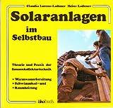 Solaranlagen im Selbstbau: Theorie und Praxis der Sonnenkollektortechnik - Warmwasserbereitung, Schwimmbad- und Raumheizung