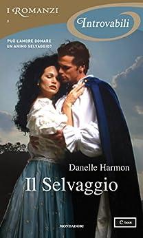 Il Selvaggio (I Romanzi Introvabili) di [Harmon, Danelle]