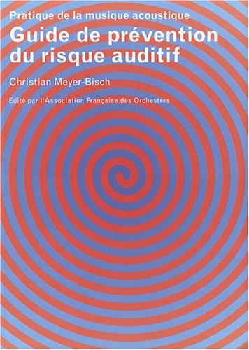 Guide de prévention du risque auditif : Pratique de la musique acoustique par Christian Meyer-Bisch
