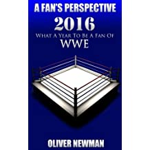 A Fan's Perspective: 2016 - What A Year To Be A Fan Of WWE