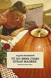 Tú no eres como otras madres par Angelika Schrobsdorff