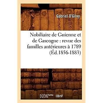 Nobiliaire de Guienne et de Gascogne : revue des familles antérieures à 1789 (Éd.1856-1883)