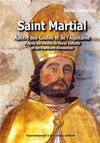 Saint Martial, apôtre des Gaules et de l'Aquitaine d'après les visions de Maria Valtorta et les traditions limousines