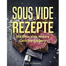Sous Vide Rezepte: Mit Sous Vide leckere Gerichte zaubern