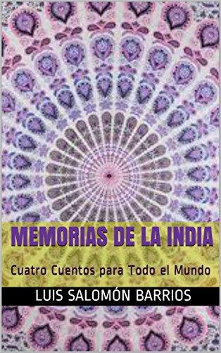 Memorias de la India: Cuatro Cuentos para Todo el Mundo por Luis Salomón Barrios