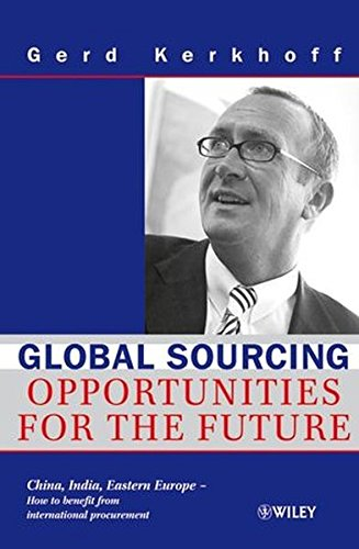 Global Sourcing: Opportunities for the Future China, India, Eastern Europe - How to benefit from international procurement