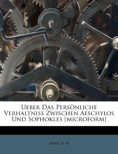 Ueber Das Pers Nliche Verhaltniss Zwischen Aeschylos Und Sophokles [Microform]