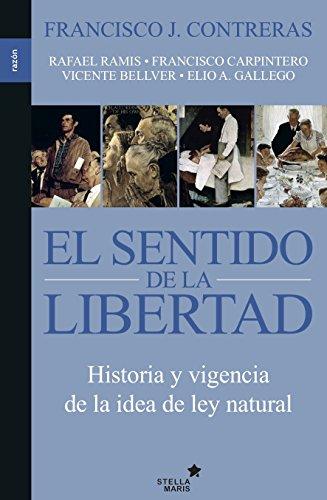 El sentido de la libertad: Historia y actualidad de la idea de ley natural